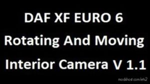 DAF XF Euro 6 Rotating And Moving Interior Camera [1.36.X] for Euro Truck Simulator 2