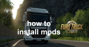 How To Install Euro Truck Simulator 2 Mods